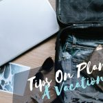 Tips On Planning A Vacation Trip