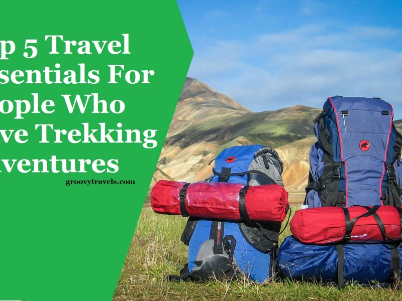 Top 5 Travel Essentials For People Who Love Trekking Adventures