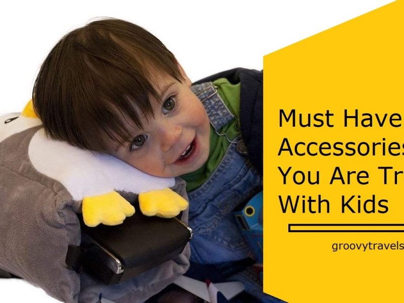 Must Have Travel Accessories If You Are Traveling With Kids