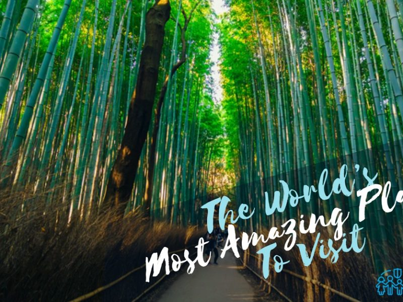 The World's Most Amazing Places To Visit