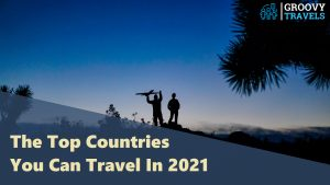 The Top Countries You Can Travel In 2021
