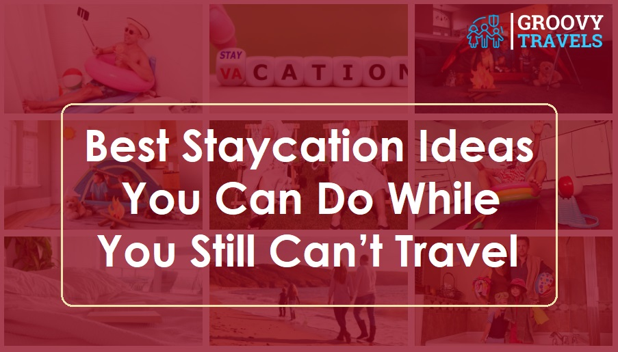 Best Staycation Ideas You Can Do While You Still Can't Travel