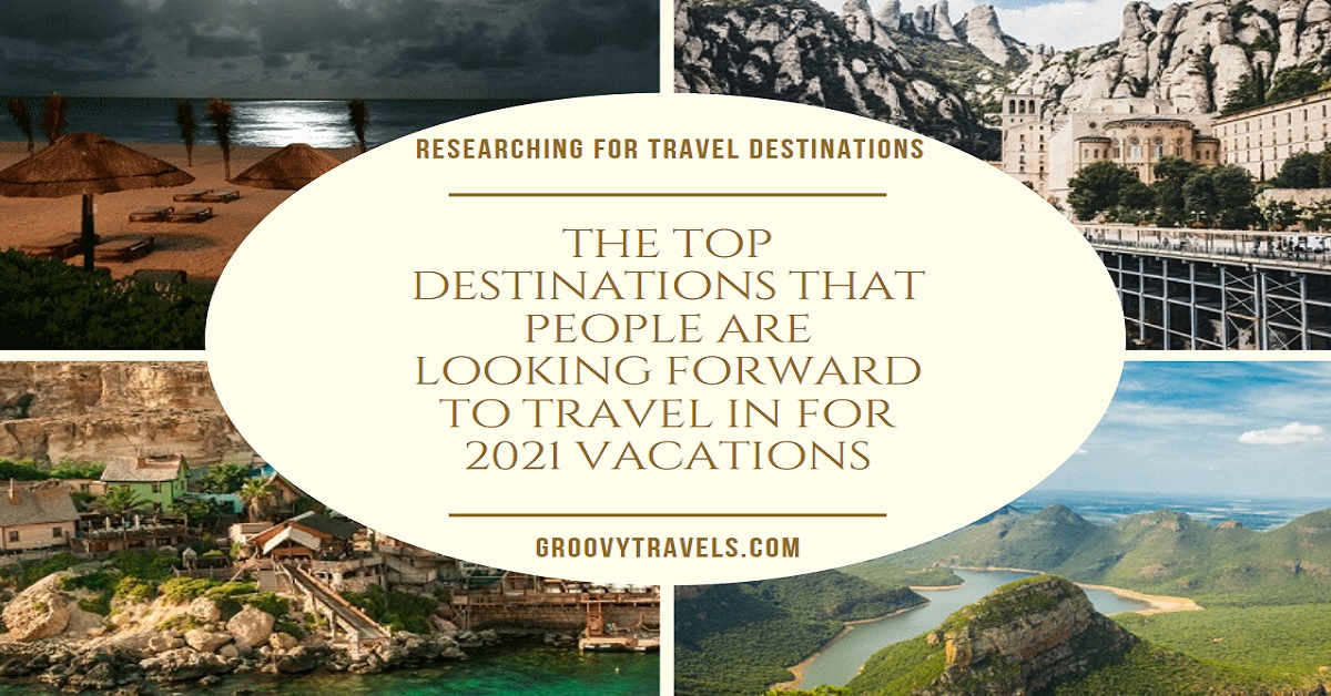 The Top Destinations That People Are Looking Forward To Travel In For 2021 Vacations