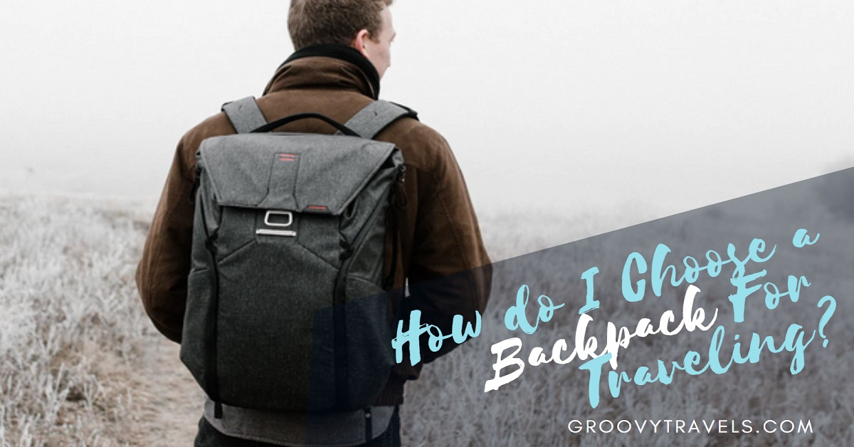 How do I Choose a Backpack For Traveling?